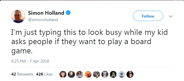 Text - Simon Holland Follow @simoncholland I'm just typing this to look busy while my kid asks people if they want to play a board game 6:25 PM -7 Apr 2018 42 Retweets 426 Likes