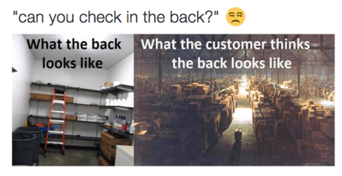 """Text - """"can you check in the back?"""" What the backWhat the customer thinks the back looks like looks like"""