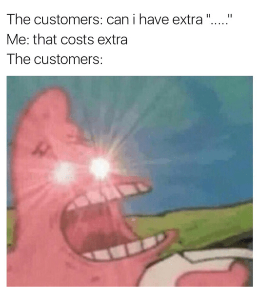 """Spongebob meme - """"The customers: can i have extra Me: that costs extra; The customers:"""""""