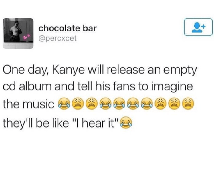 """music meme - Text - chocolate bar @percxcet One day, Kanye will release an empty cd album and tell his fans to imagine the music they'll be like """"I hear it"""""""