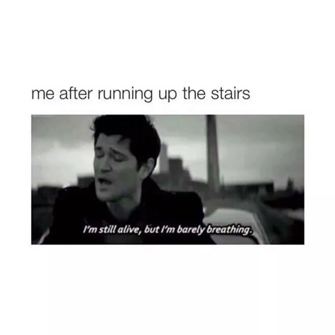 music meme - Text - me after running up the stairs I'm still alive, but l'm barely breathing
