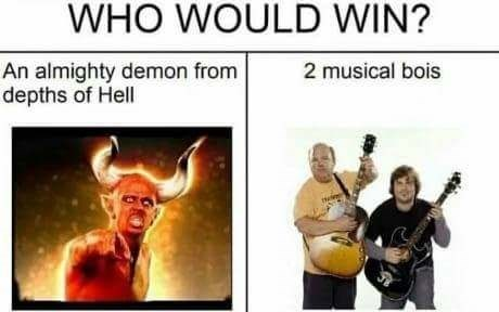 music meme - Music - WHO WOULD WIN? An almighty demon from depths of Hell 2 musical bois