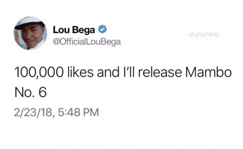 music meme - Text - Lou Bega @OfficialLouBega drgrayfang 100,000 likes and I'll release Mambo No. 6 2/23/18, 5:48 PM