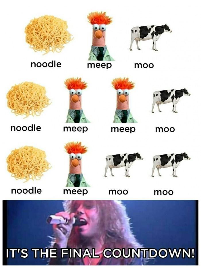 music meme - Organism - noodle meep moo noodle meep moo meep noodle meep moo moo IT'S THE FINAL COUNTDOWN!