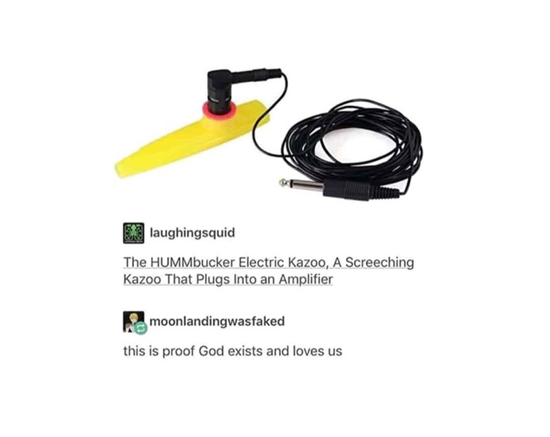 music meme - Product - laughingsquid The HUMMbucker Electric Kazoo, A Screeching Kazoo That Plugs Into an Amplifier moonlandingwasfaked this is proof God exists and loves us