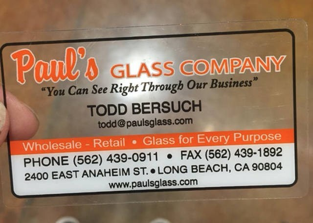 "Text - Paul's GLASS COMPANY ""You Can See Right Through Our Business"" TODD BERSUCH todd@paulsglass.com Glass for Every Purpose Wholesale - Retail PHONE (562) 439-0911 FAX (562) 439-1892 2400 EAST ANAHEIM ST.. LONG BEACH, CA 90804 www.paulsglass.com"
