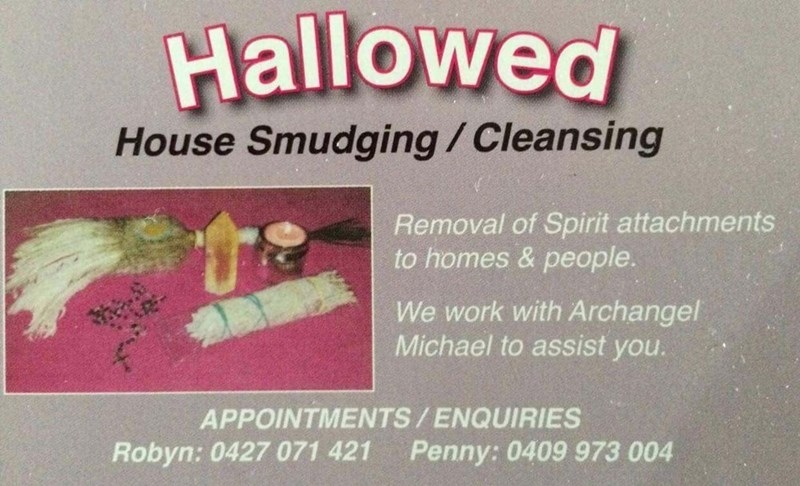 Text - Hallowed House Smudging/Cleansing Removal of Spirit attachments to homes & people. We work with Archangel Michael to assist you. APPOINTMENTS/ENQUIRIES Penny: 0409 973 004 Robyn: 0427 071 421
