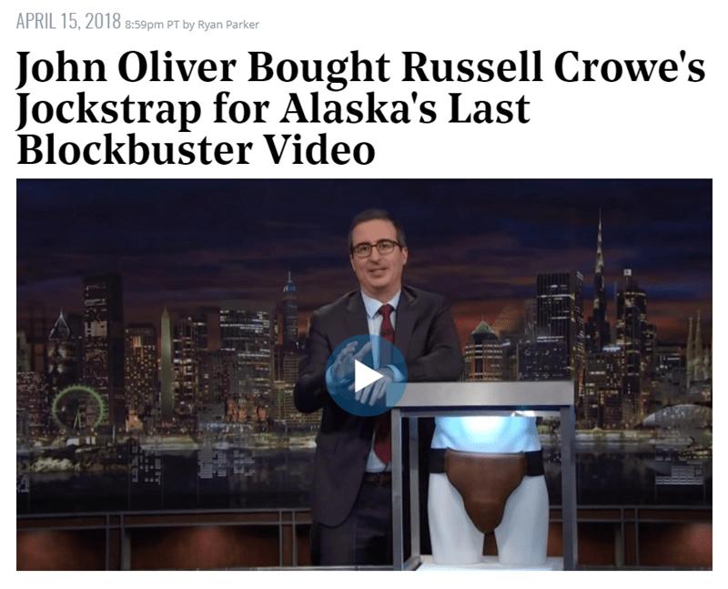 Text - APRIL 15, 2018 8:59pm PT by Ryan Parker John Oliver Bought Russell Crowe's Jockstrap for Alaska's Last Blockbuster Video