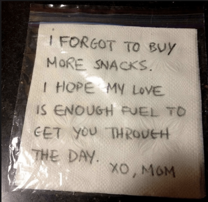 Text - I FORGOT TO BUy MORE SNACKS. I HOPE MY LOVE IS ENOUGH AUEL TO CET YOU THROUEH THE DAY XO, MOM