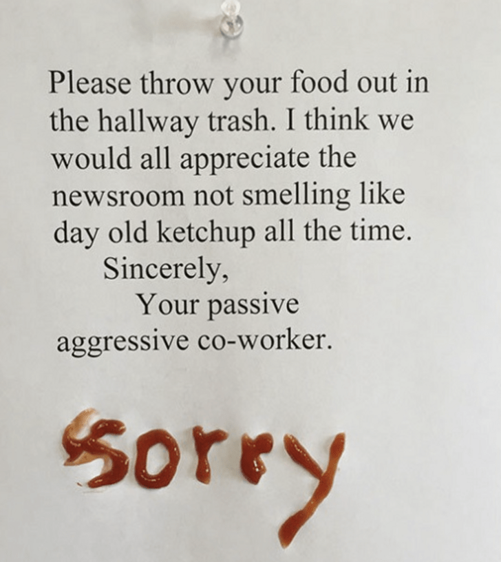 Text - Please throw your food out in the hallway trash. I think we would all appreciate the newsroom not smelling like day old ketchup all the time. Sincerely, Your passive aggressive co-worker. Sorry