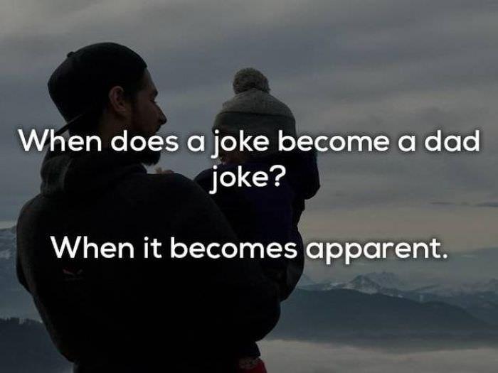 bad joke - Friendship - When does a joke become a dad joke? When it becomes apparent.