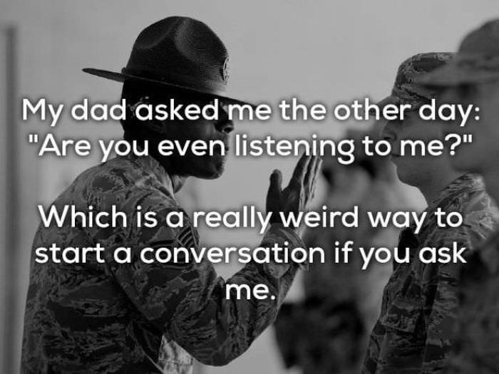 """bad joke - Font - My dad asked me the other day: """"Are you even listening to me?"""" Which is a really weird way to start a conversation if you ask me."""