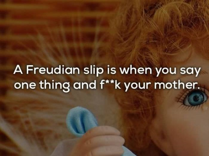 bad joke - Hair - A Freudian slip is when you say one thing and f**k your mother.