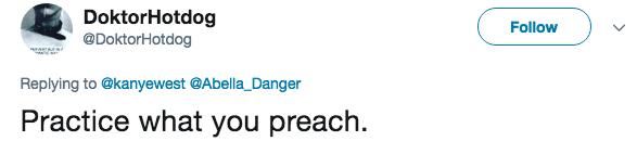 Text - DoktorHotdog @DoktorHotdog Follow www. Replying to @kanyewest @Abella_Danger Practice what you preach