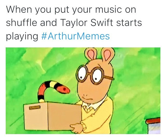 Cartoon - When you put your music on shuffle and Taylor Swift starts playing #ArthurMemes
