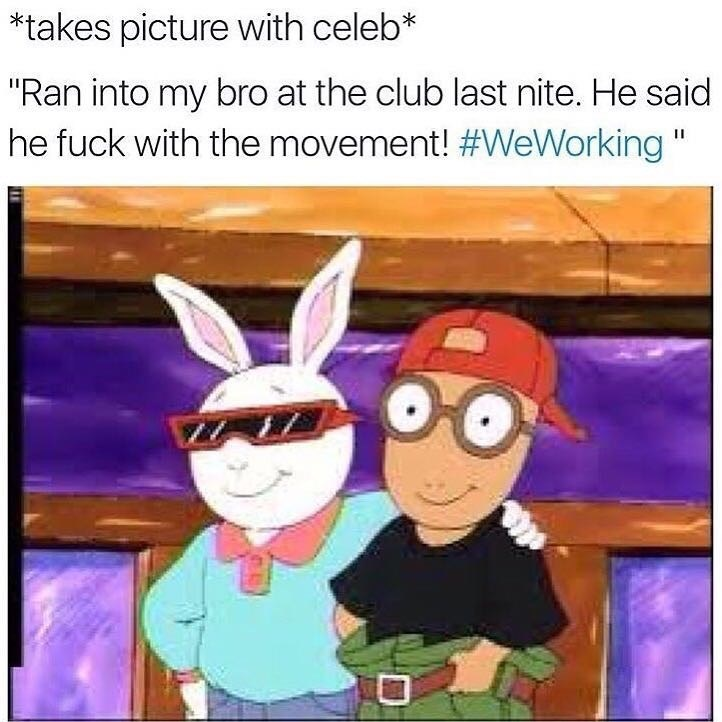 """Cartoon - *takes picture with celeb* """"Ran into my bro at the club last nite. He said he fuck with the movement! #WeWorking"""" II"""