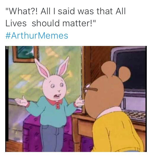"""Cartoon - """"What?! All I said was that All Lives should matter!"""" #ArthurMemes"""