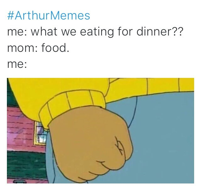Cartoon - #ArthurMemes me: what we eating for dinner?? mom: food. me: