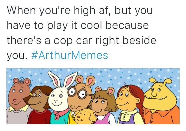 Text - When you're high af, but you have to play it cool because there's a cop car right beside you. #ArthurMemes