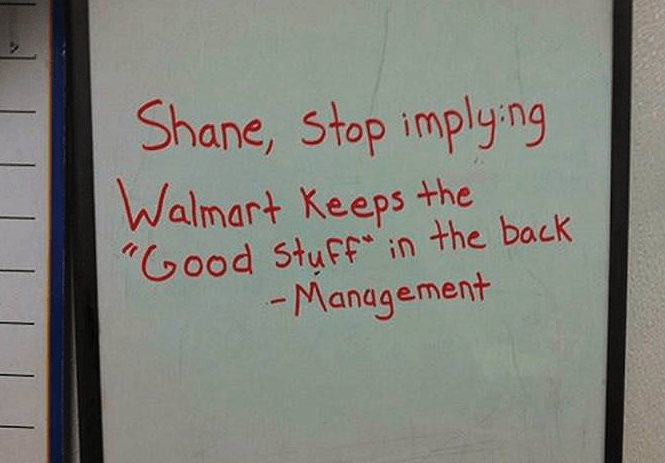 Text - Shane, Stop implyng Walmart Keeps the G0od Stuff in the back -Management