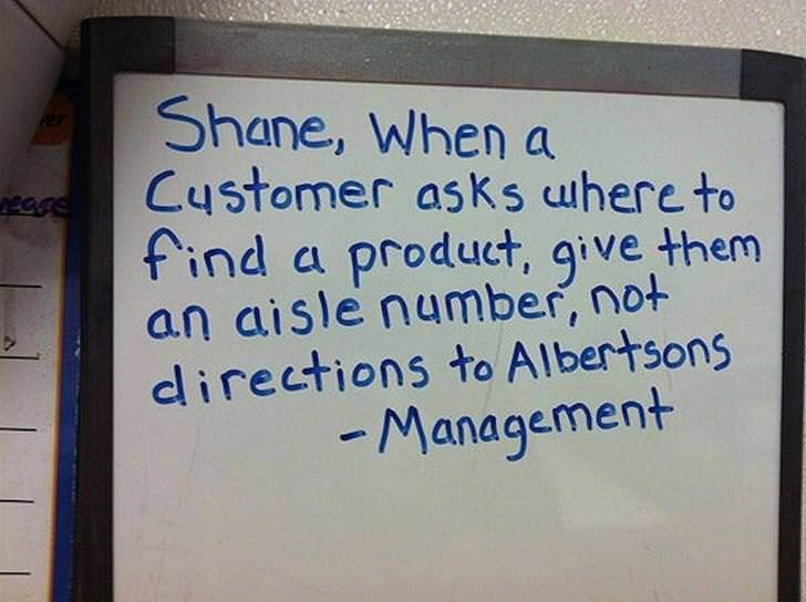 Text - Shane, When a Customer asks uhere to find a product, give them an aisle number, not dlirections to Albertsons -Management er