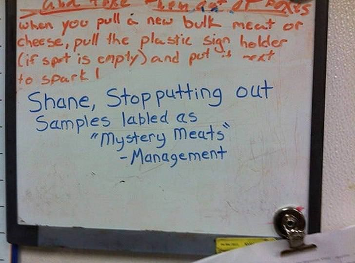 """Text - when you pull new bulk meat or cheese, pull the plastic sign helder Cif spt is enplyand pet to spart Shane, Stop putting out Samples labled as ekt """"mystery meats -Management"""