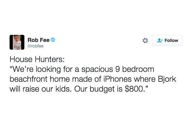 "meme - Text - Rob Fee Follow @robfee House Hunters: ""We're looking for a spacious 9 bedroom beachfront home made of iPhones where Bjork will raise our kids. Our budget is $800."""