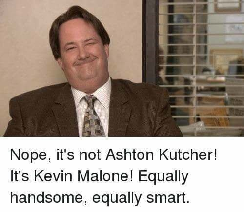 Photo caption - Nope, it's not Ashton Kutcher! It's Kevin Malone! Equally handsome, equally smart.