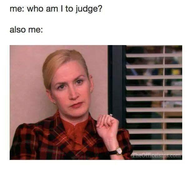 Face - me: who am I to judge? also me: Pheoffncelsms.com