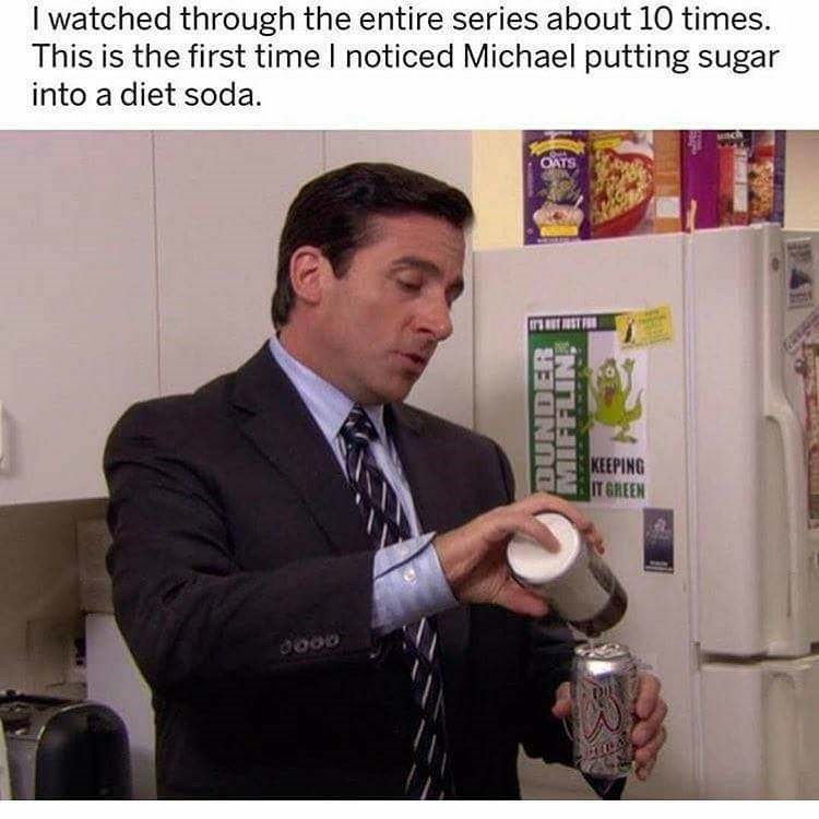 Photo caption - I watched through the entire series about 10 times. This is the first time I noticed Michael putting sugar into a diet soda. OATS IST FR KEEPING IT GREEN DUNDER ENHINFIFIN