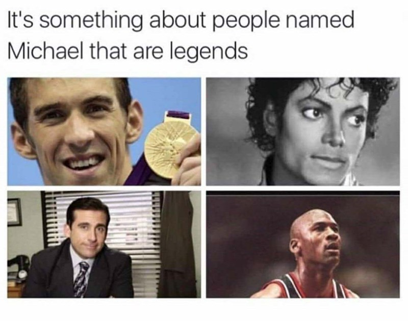 Face - It's something about people named Michael that are legends