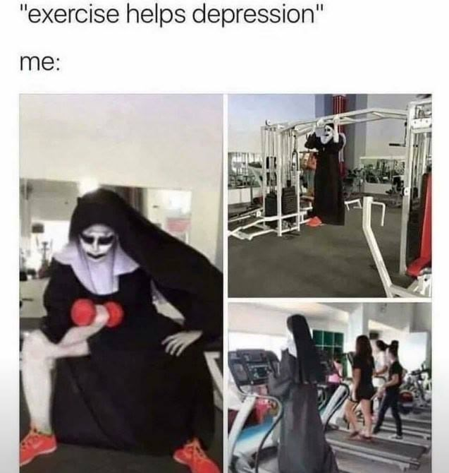 """Physical fitness - """"exercise helps depression"""" me:"""