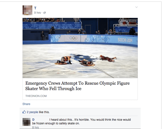 Text - 9 hrs SOCHI 201 Emergency Crews Attempt To Rescue Olympic Figure Skater Who Fell Through Ice THEONION.COM Share 2 people like this Theard about this.. It's horrible. You would think the nice wou ld be frozen enough to safely skate on. 8 hrs