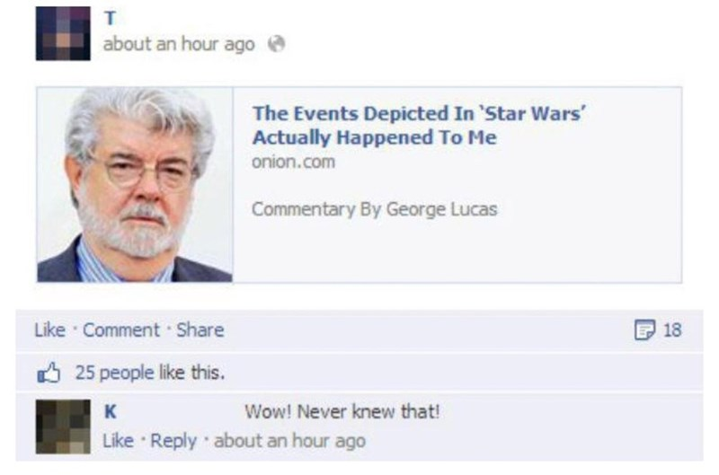 Text - т about an hour ago The Events Depicted In 'Star Wars Actually Happened To Me onion.com Commentary By George Lucas Like Comment Share 18 25 people like this. Wow! Never knew that! к Like Reply about an hour ago