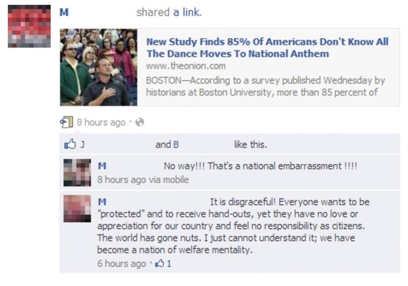Text - shared a link. м New Study Finds 85% Of Americans Don't Know All The Dance Moves To National Anthem www.theonion.com BOSTON-According to a survey published Wednesday by historians at Boston University, more than 85 percent of 8 hours ago and B like this. No way!!! That's a national embarrassment !!!! 8 hours ago via mobile It is disgraceful! Everyone wants to be M protected and to receive hand-outs, yet they have no love or appreciation for our country and feel no responsibility as citize