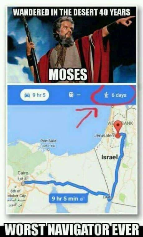 World - WANDERED IN THE DESERT 40 YEARS MOSES 9 hr 5 6 days WE BANK Jerusalem Port Said Israel Cairo 1 6th of dober City 9 hr 5 min WORST NAVIGATOR EVER