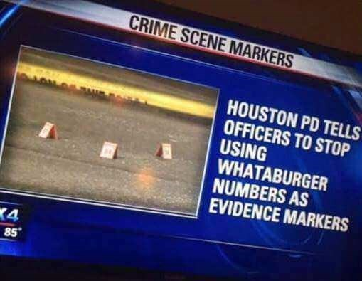Technology - CRIME SCENE MARKERS HOUSTON PD TELLS OFFICERS TO STOP USING WHATABURGER NUMBERS AS EVIDENCE MARKERS 4 85