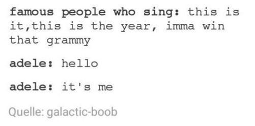 Text - famous people who sing: this is it,this is the year, imma win that grammy adele: hello adele: it's me Quelle: galactic-boob