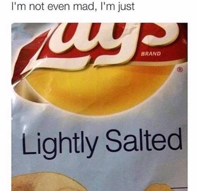 Food - I'm not even mad, I'm just BRAND Lightly Salted