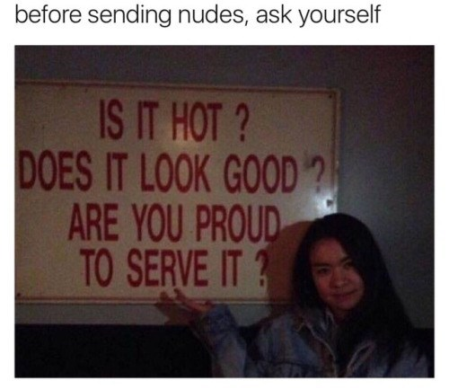 waiter signs about does it look good are you proud to serve it suggesting the same quality assurance be applied to sending nudes