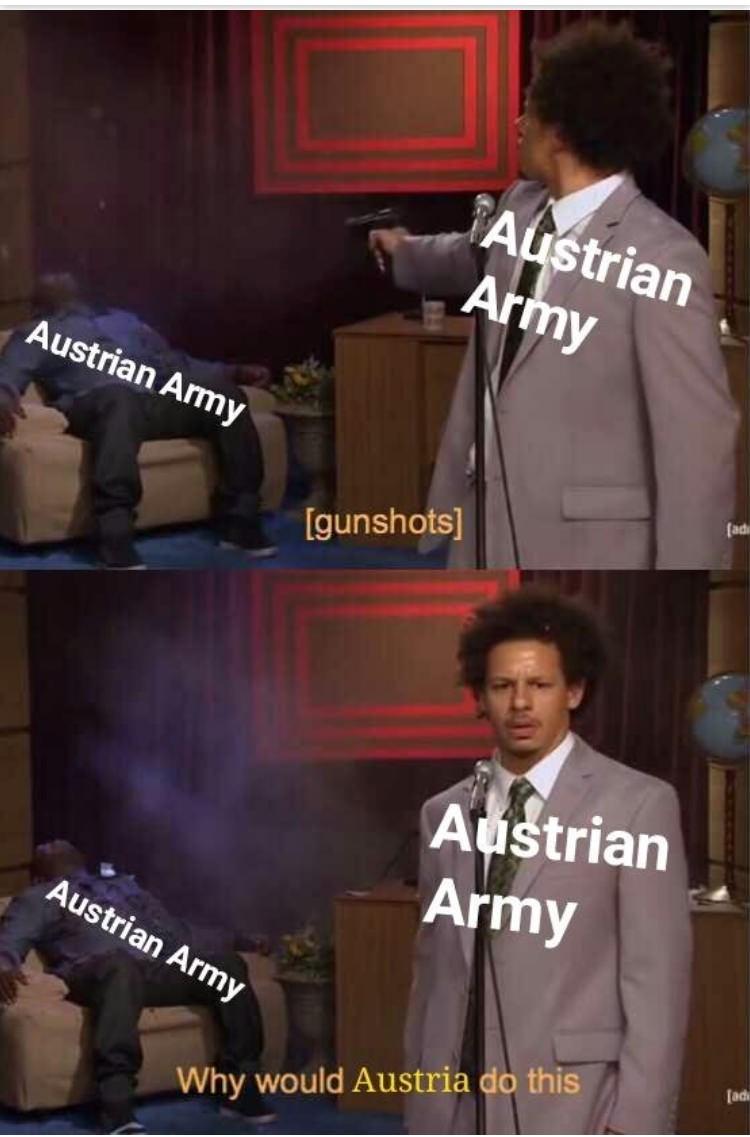 Movie - Austrian Army Austrian Army fad [gunshots] Austrian Army Austrian Army [ad Why would Austria do this