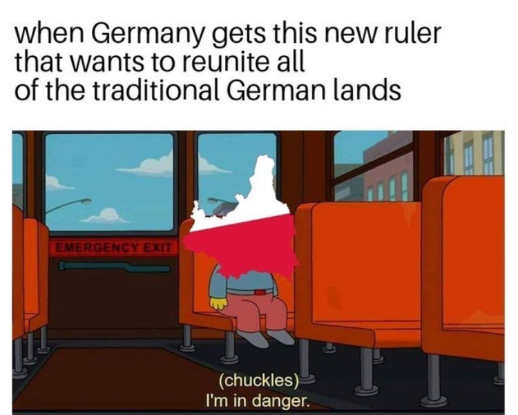 Cartoon - when Germany gets this new ruler that wants to reunite all of the traditional German lands EMERGENCY EXIT (chuckles) I'm in danger.