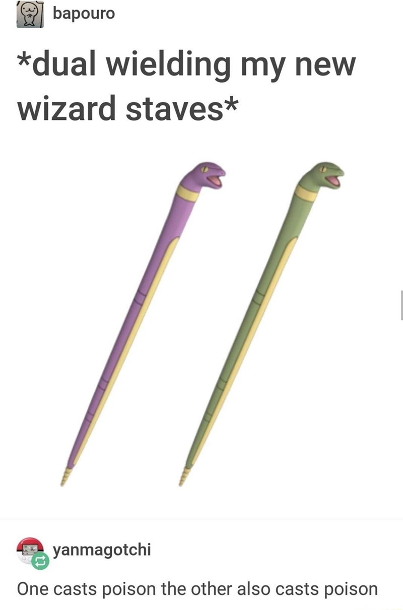 Cold weapon - bapouro *dual wielding my new wizard staves* yanmagotchi One casts poison the other also casts poison