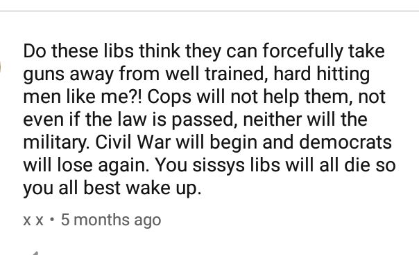 bragging liar - Text - Do these libs think they can forcefully take guns away from well trained, hard hitting men like me?! Cops will not help them, not even if the law is passed, neither will the military. Civil War will begin and democrats will lose again. You sissys libs will all die so you all best wake up. x x 5 months ago