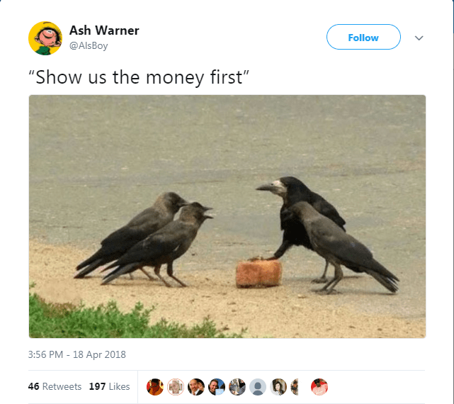 """Crow - Ash Warner Follow @AlsBoy """"Show us the money first"""" 3:56 PM - 18 Apr 2018 46 Retweets 197 Likes"""