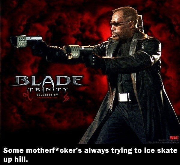 Movie - BLADE TR(NTY DECEMBER 8T www. c MARVEL Some motherf*cker's always trying to ice skate up hill.