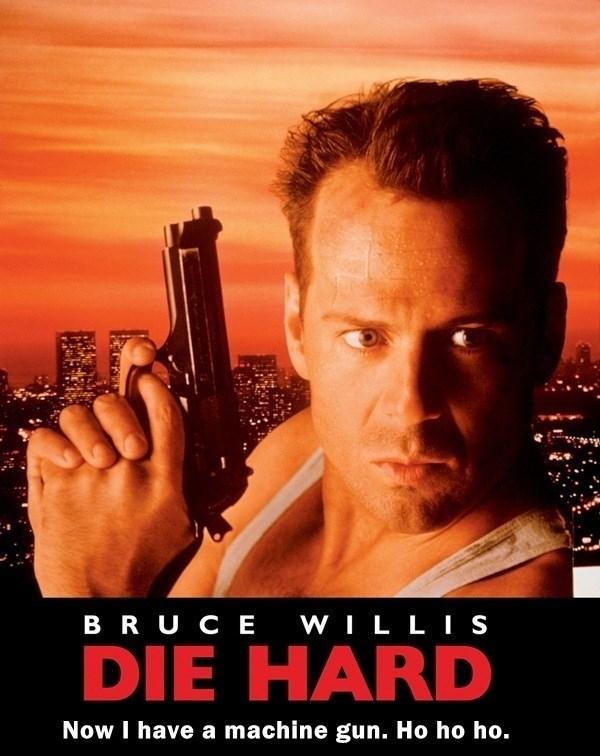 Movie - BRU CE WIL LIS DIE HARD Now I have a machine gun. Ho ho ho.
