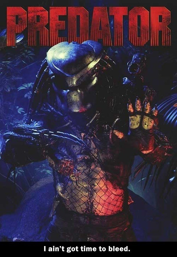 Movie - PREDATOR I ain't got time to bleed.