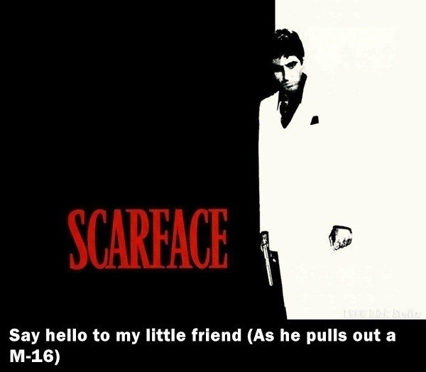 Font - SCARFACE Say hello to my little friend (As he pulls out a M-16)