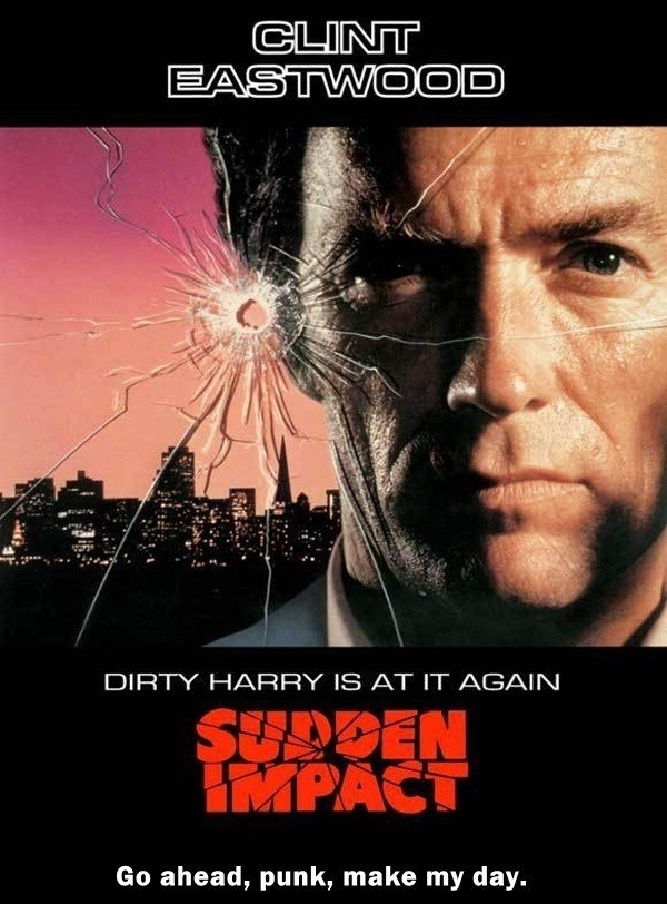 Movie - CLINT EASTWOOD DIRTY HARRY IS AT IT AGAIN SUDDEN IMPACT Go ahead, punk, make my day.